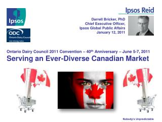 Ontario Dairy Council 2011 Convention   40th Anniversary   June 5-7, 2011 Serving an Ever-Diverse Canadian Market