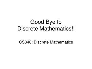 Good Bye to  Discrete Mathematics