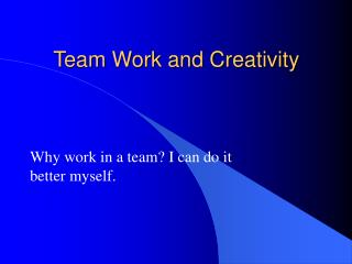 Team Work and Creativity