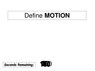 Motion:Change in position of an object relative to a reference point.