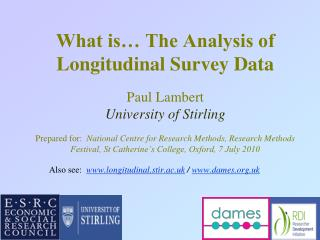 What is  The Analysis of Longitudinal Survey Data   Paul Lambert  University of Stirling  Prepared for:  National Centre