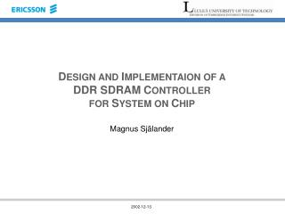 DESIGN AND IMPLEMENTAION OF A  DDR SDRAM CONTROLLER FOR SYSTEM ON CHIP