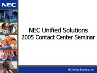 NEC Unified Solutions  2005 Contact Center Seminar