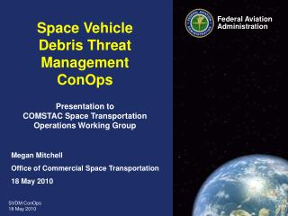 Space Vehicle Debris Threat Management ConOps  Presentation to  COMSTAC Space Transportation Operations Working Group