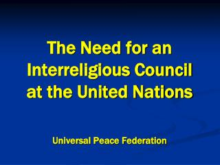 The Need for an Interreligious Council  at the United Nations   Universal Peace Federation