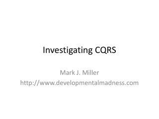 Investigating CQRS