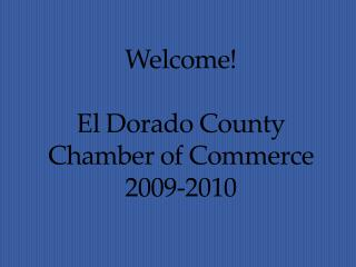 Welcome  El Dorado County Chamber of Commerce 2009-2010