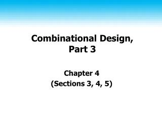 Combinational Design, Part 3