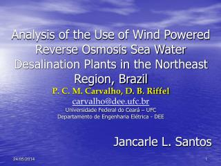Analysis of the Use of Wind Powered Reverse Osmosis Sea Water Desalination Plants in the Northeast Region, Brazil P. C.