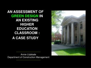 AN ASSESSMENT OF GREEN DESIGN IN AN EXISTING HIGHER EDUCATION CLASSROOM :  A CASE STUDY