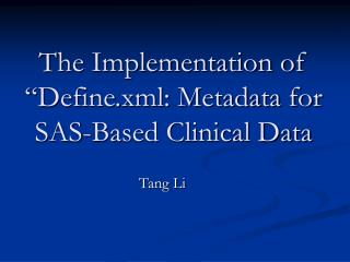 The Implementation of  Define.xml: Metadata for SAS-Based Clinical Data