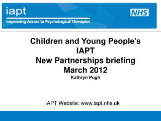 Children and Young People s  IAPT  New Partnerships briefing March 2012 Kathryn Pugh