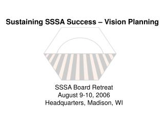 SSSA Board Retreat August 9-10, 2006 Headquarters, Madison, WI