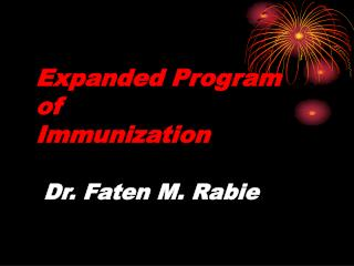 Expanded Program  of  Immunization   Dr. Faten M. Rabie