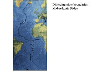 Diverging plate boundaries: Mid-Atlantic Ridge