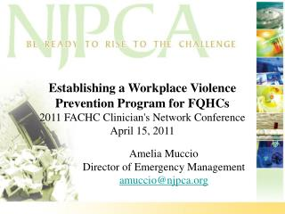 Establishing a Workplace Violence Prevention Program for FQHCs 2011 FACHC Clinicians Network Conference April 15, 2011