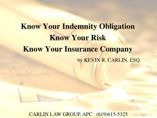 Know Your Indemnity Obligation Know Your Risk Know Your Insurance Company             by KEVIN R. CARLIN, ESQ.