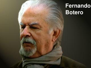 Fernando Botero Colombian Painter  Sculptor