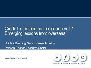 Credit for the poor or just poor credit Emerging lessons from overseas  Dr Chris Deeming, Senior Research Fellow Persona