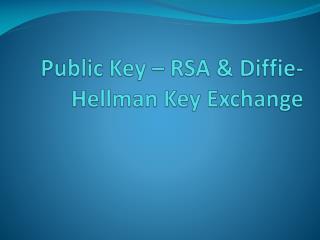 Public Key   RSA  Diffie-Hellman Key Exchange