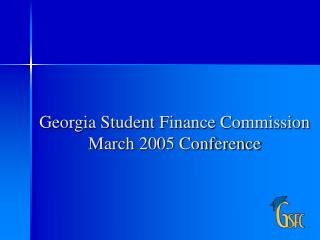 Georgia Student Finance Commission March 2005 Conference