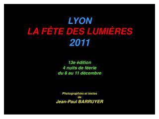 LYON  LA F TE DES LUMI RES 2011  13e  dition 4 nuits de f erie du 8 au 11 d cembre    Photographies et textes de  Jean-P