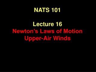NATS 101  Lecture 16 Newton s Laws of Motion Upper-Air Winds
