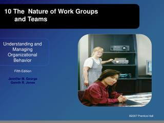10 The  Nature of Work Groups  and Teams