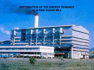 DISTRIBUTION OF THE ENERGY DEMANDS AT A RAW SUGAR MILL