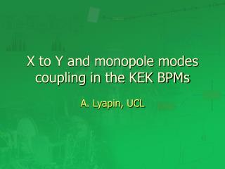 X to Y and monopole modes coupling in the KEK BPMs