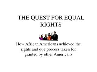 THE QUEST FOR EQUAL RIGHTS