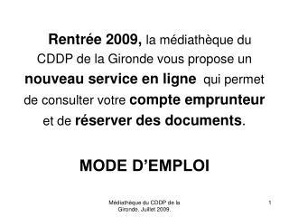 Rentr e 2009, la m diath que du CDDP de la Gironde vous propose un  nouveau service en ligne  qui permet  de consulter v