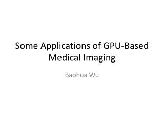 Some Applications of GPU-Based Medical Imaging