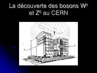 La d couverte des bosons W  et Z0 au CERN