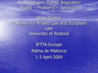 Air Passengers Rights  Regulation Rights   Problems   Solutions  Klaus Tonner Professor for Private Law and European Law