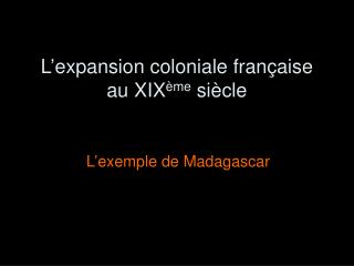 L expansion coloniale fran aise au XIX me si cle