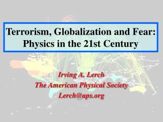 Terrorism, Globalization and Fear:  Physics in the 21st Century