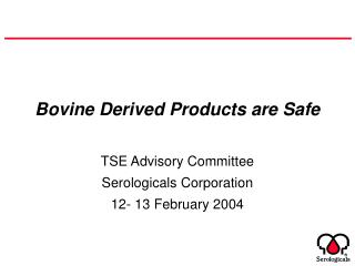 Bovine Derived Products are Safe