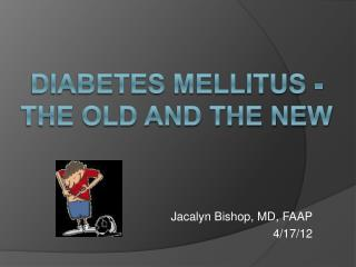 Diabetes Mellitus - The Old and the New