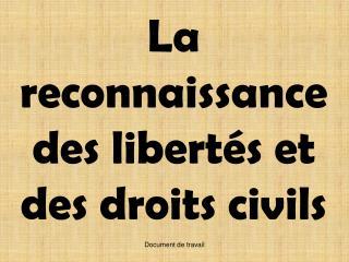 La reconnaissance des libert s et des droits civils