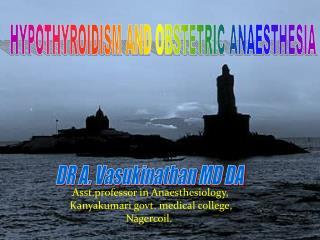 Asst.professor in Anaesthesiology,                          Kanyakumari govt. medical college,