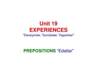 Unit 19 EXPERIENCES  Deneyimler, Tecr beler, Yasantilar