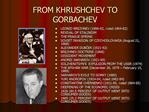 FROM KHRUSHCHEV TO GORBACHEV