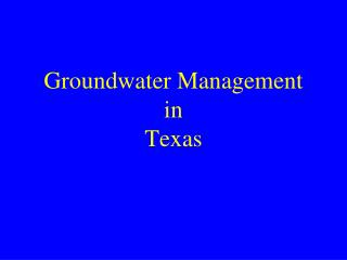 Groundwater Management  in  Texas