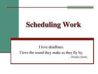 Scheduling Work