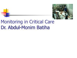 Monitoring in Critical Care Dr. Abdul-Monim Batiha