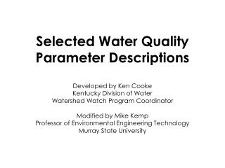 Selected Water Quality Parameter Descriptions  Developed by Ken Cooke Kentucky Division of Water Watershed Watch Program