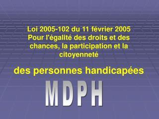 Loi 2005-102 du 11 f vrier 2005  Pour l galit  des droits et des chances, la participation et la citoyennet   des person