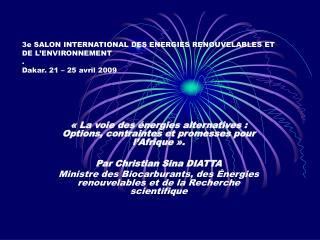3e SALON INTERNATIONAL DES ENERGIES RENOUVELABLES ET DE L ENVIRONNEMENT . Dakar. 21   25 avril 2009