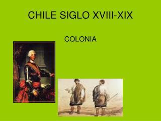 CHILE SIGLO XVIII-XIX
